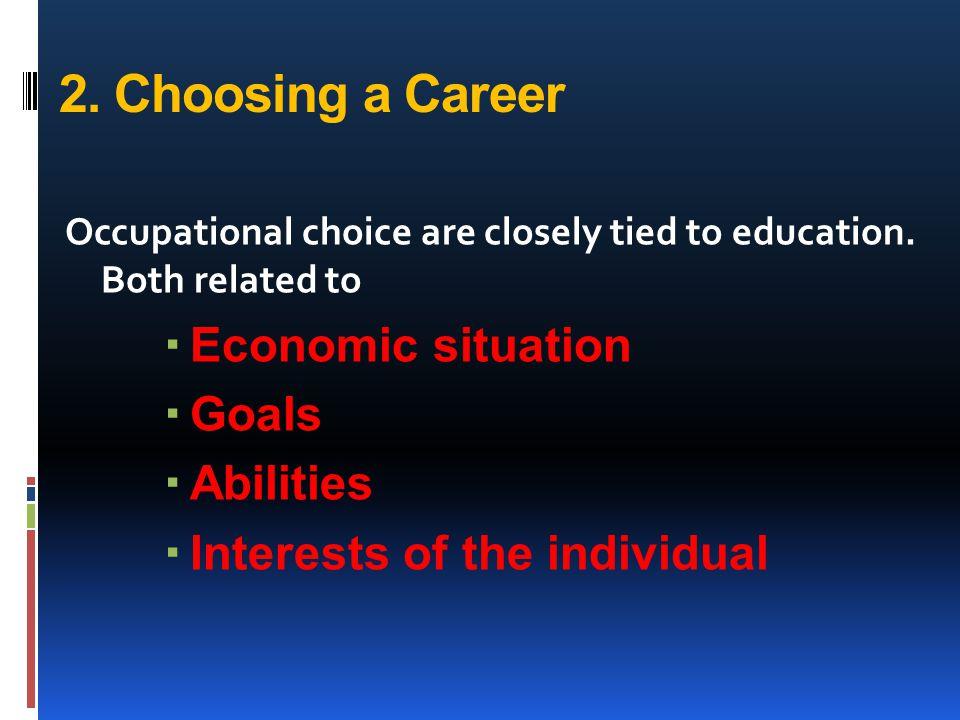 2. Choosing a Career Economic situation Goals Abilities
