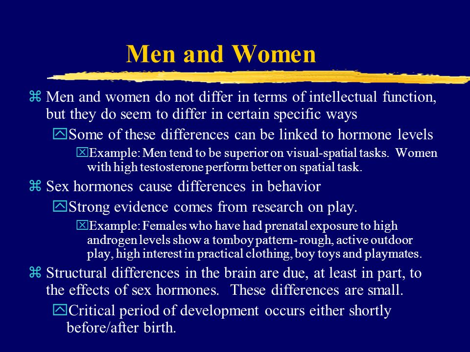 Men and Women Men and women do not differ in terms of intellectual function, but they do seem to differ in certain specific ways.