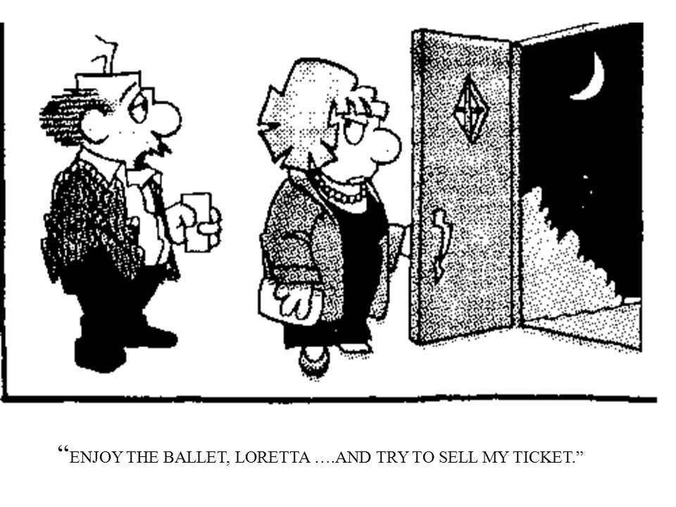 ENJOY THE BALLET, LORETTA ….AND TRY TO SELL MY TICKET.