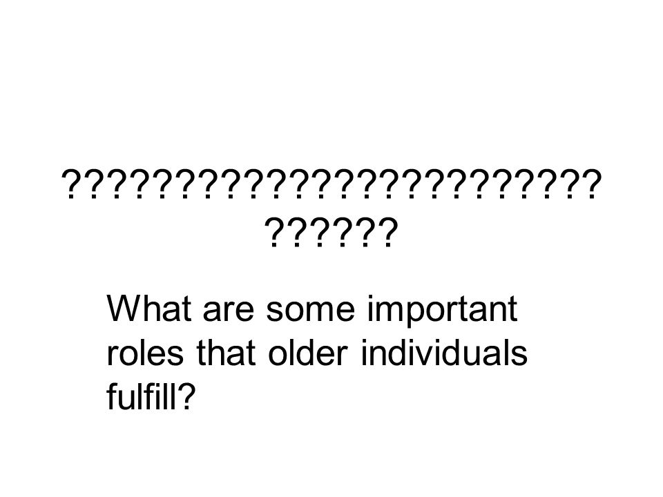 What are some important roles that older individuals fulfill