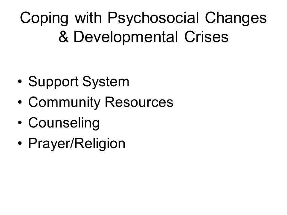 Coping with Psychosocial Changes & Developmental Crises