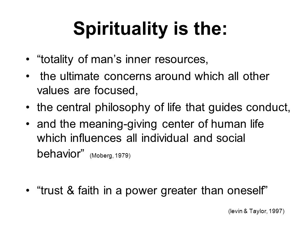 Spirituality is the: totality of man's inner resources,