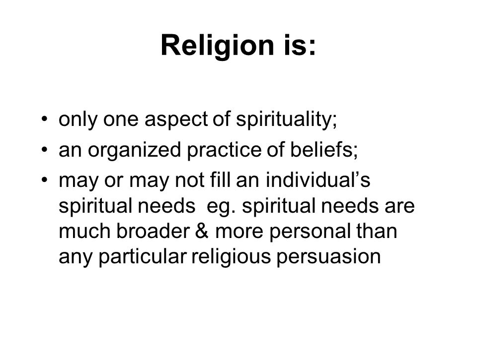 Religion is: only one aspect of spirituality;