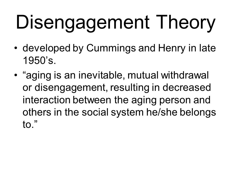 Disengagement Theory developed by Cummings and Henry in late 1950's.