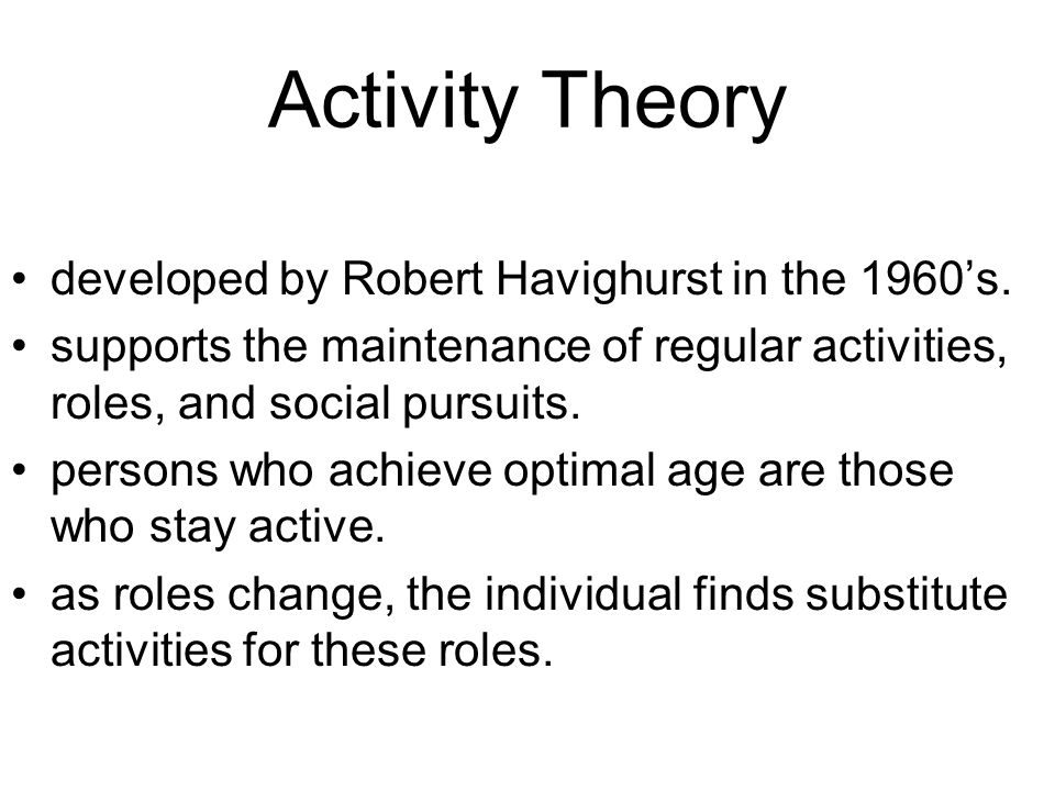 Activity Theory developed by Robert Havighurst in the 1960's.
