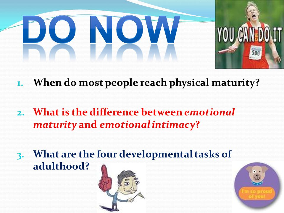 Do now When do most people reach physical maturity