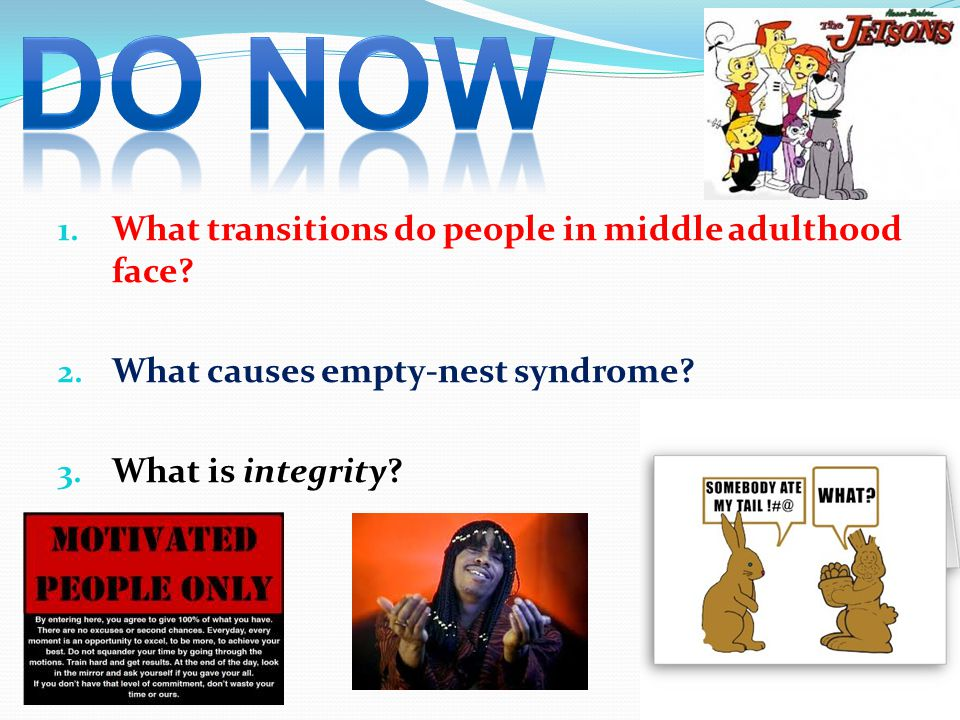 DO NOW What transitions do people in middle adulthood face