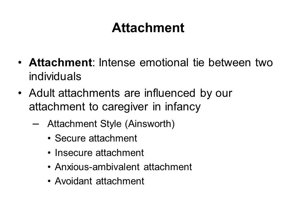 Attachment Attachment: Intense emotional tie between two individuals