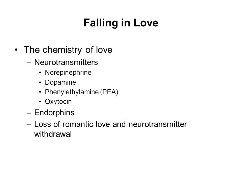 Falling in Love The chemistry of love Neurotransmitters Endorphins