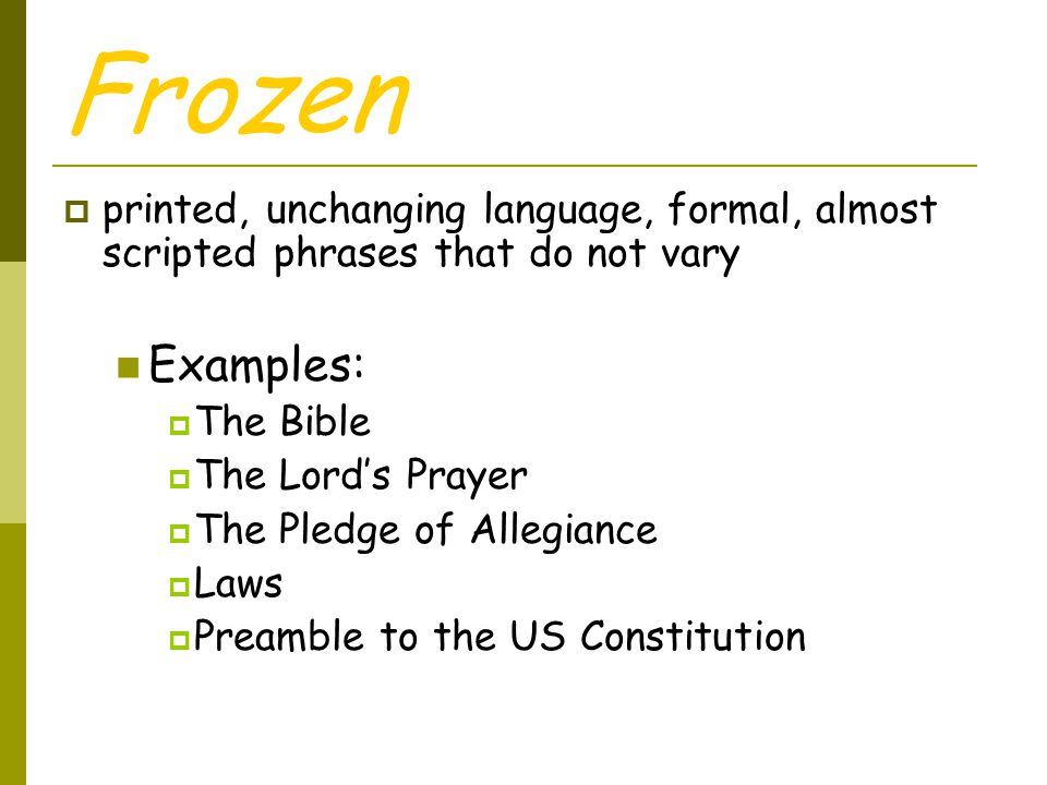 Frozen printed, unchanging language, formal, almost scripted phrases that do not vary. Examples: The Bible.