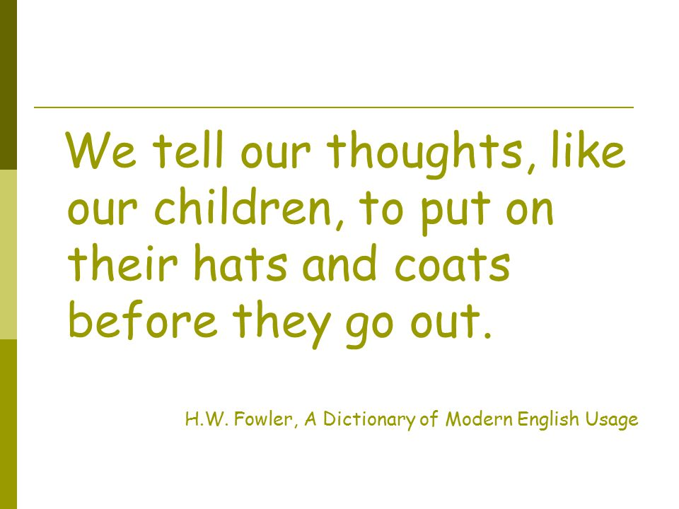 We tell our thoughts, like our children, to put on their hats and coats before they go out.