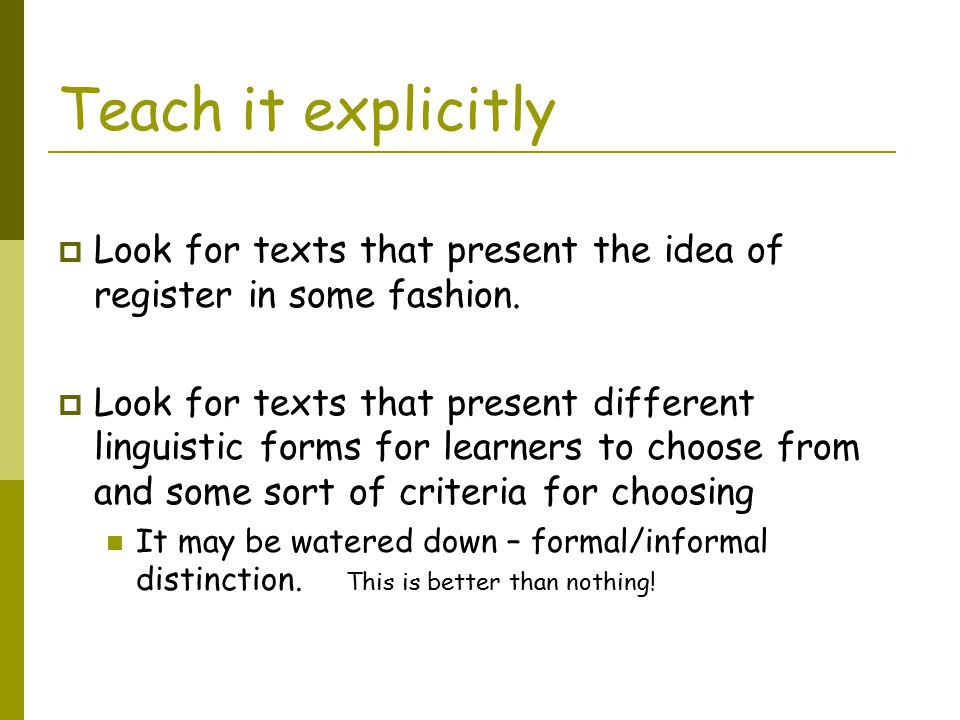 Teach it explicitly Look for texts that present the idea of register in some fashion.