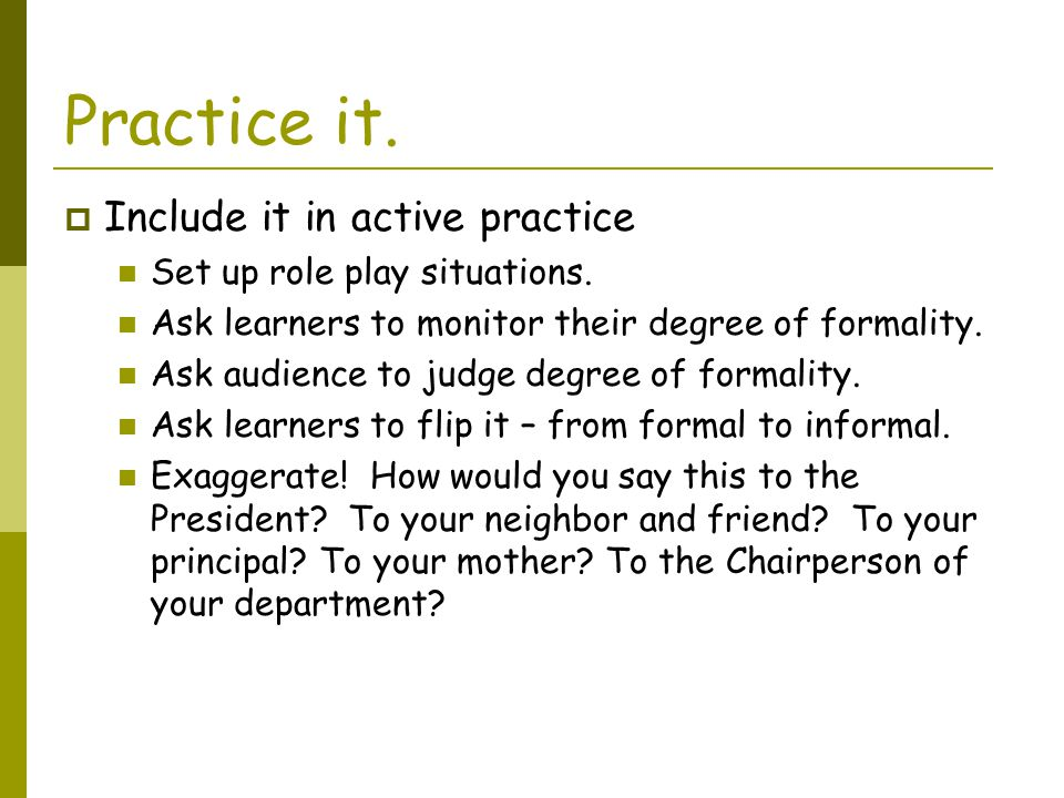 Practice it. Include it in active practice