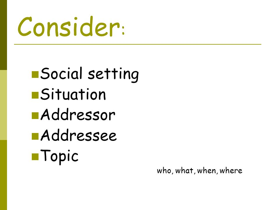 Consider: Social setting Situation Addressor Addressee Topic