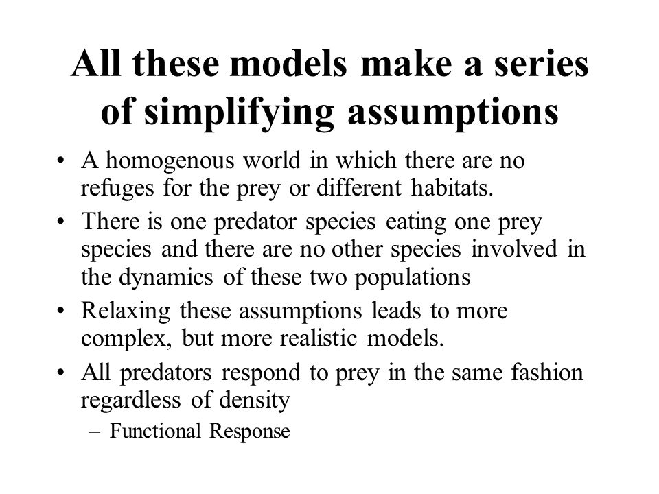 All these models make a series of simplifying assumptions