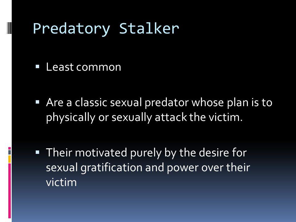 Predatory Stalker Least common