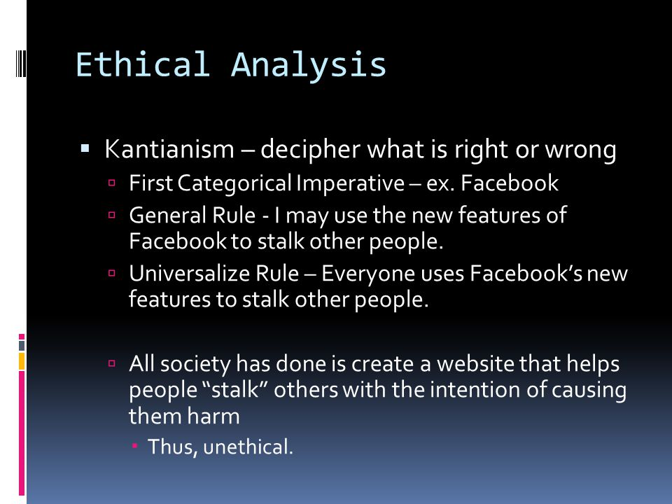 Ethical Analysis Kantianism – decipher what is right or wrong
