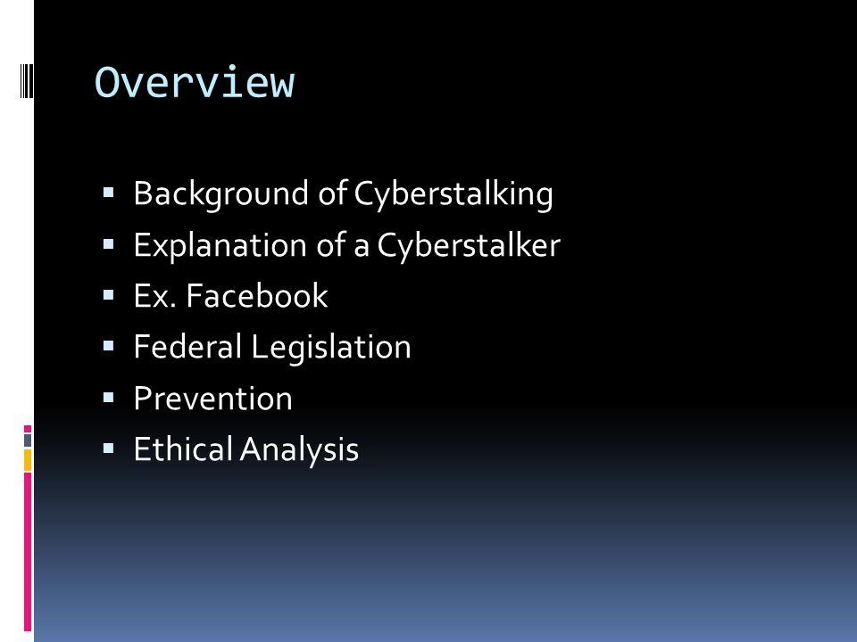 Overview Background of Cyberstalking Explanation of a Cyberstalker
