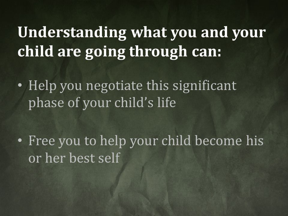 Understanding what you and your child are going through can: