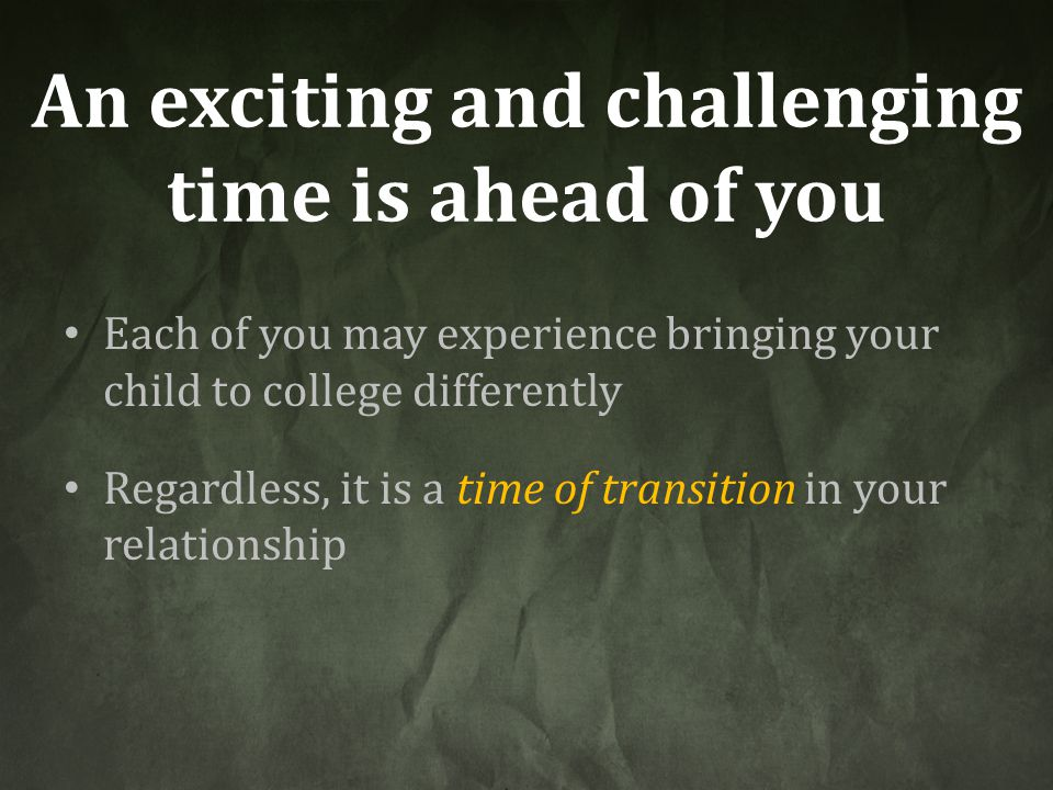 An exciting and challenging time is ahead of you