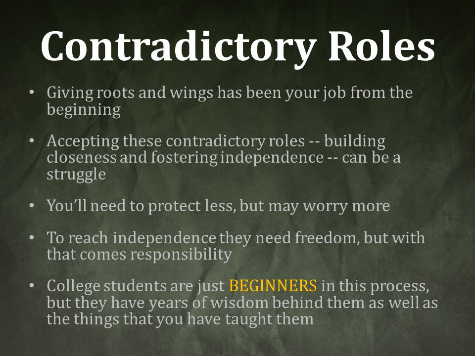 Contradictory Roles Giving roots and wings has been your job from the beginning.