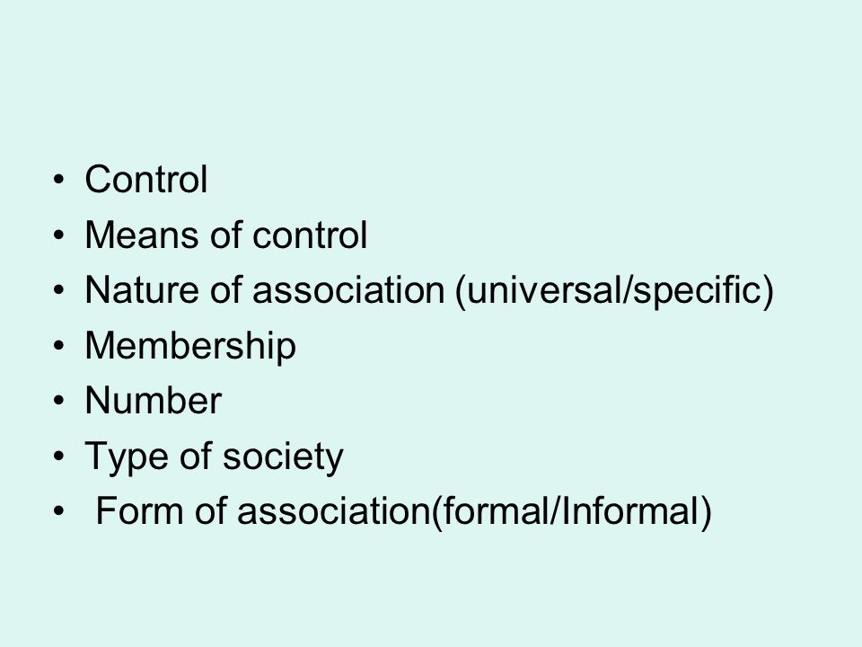 Control Means of control. Nature of association (universal/specific) Membership. Number. Type of society.