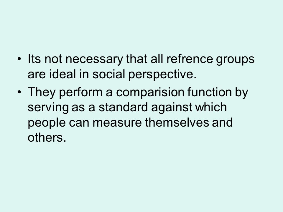 Its not necessary that all refrence groups are ideal in social perspective.