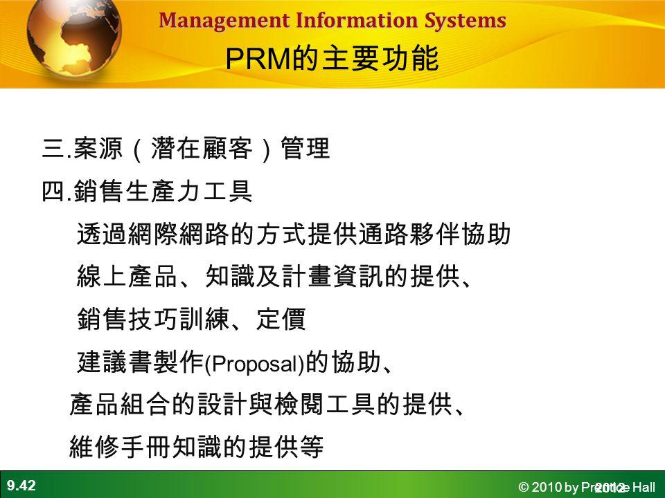 PRM的主要功能 三.案源(潛在顧客)管理 四.銷售生產力工具 透過網際網路的方式提供通路夥伴協助 線上產品、知識及計畫資訊的提供、 銷售技巧訓練、定價 建議書製作(Proposal)的協助、 產品組合的設計與檢閱工具的提供、 維修手冊知識的提供等