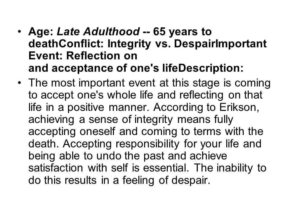 Age: Late Adulthood -- 65 years to deathConflict: Integrity vs