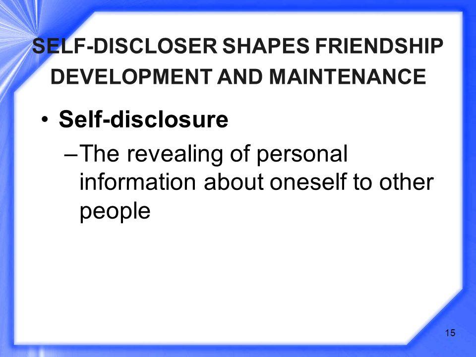 SELF-DISCLOSER SHAPES FRIENDSHIP DEVELOPMENT AND MAINTENANCE