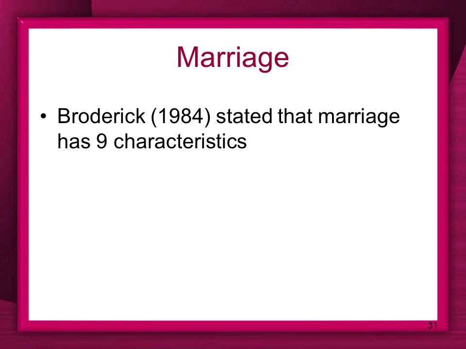 Marriage Broderick (1984) stated that marriage has 9 characteristics