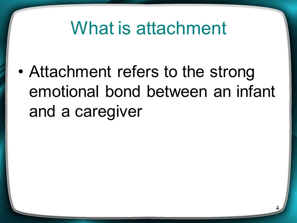 What is attachment Attachment refers to the strong emotional bond between an infant and a caregiver