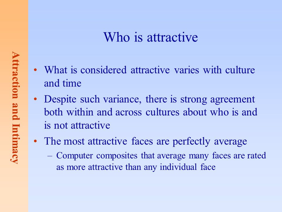 Who is attractive What is considered attractive varies with culture and time.