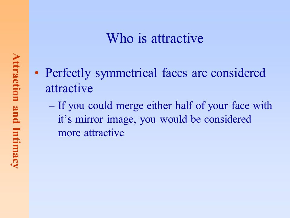 Who is attractive Perfectly symmetrical faces are considered attractive.