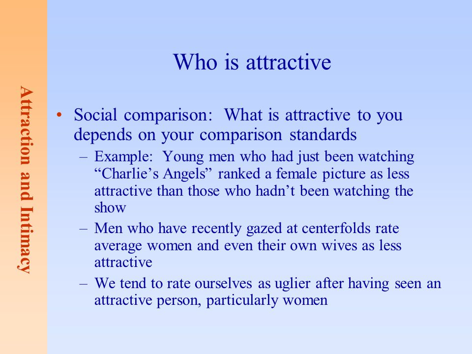 Who is attractive Social comparison: What is attractive to you depends on your comparison standards.