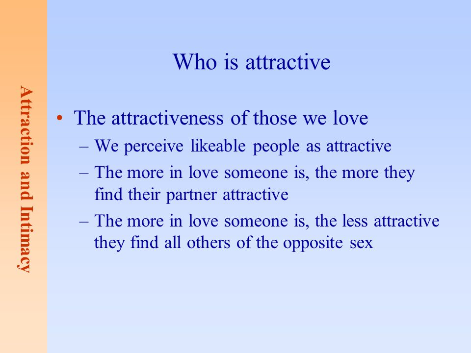 Who is attractive The attractiveness of those we love