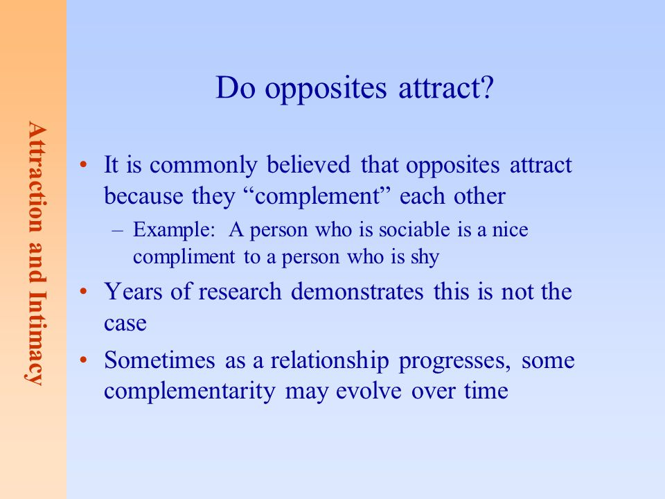 Do opposites attract It is commonly believed that opposites attract because they complement each other.