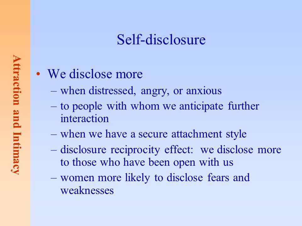 Self-disclosure We disclose more when distressed, angry, or anxious