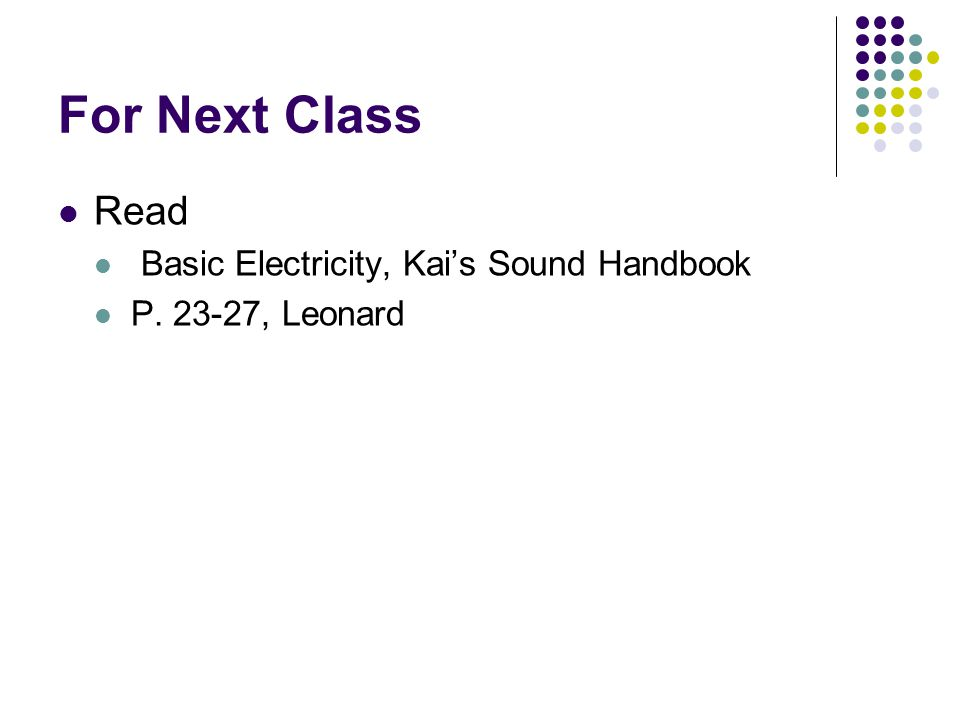 For Next Class Read Basic Electricity, Kai's Sound Handbook