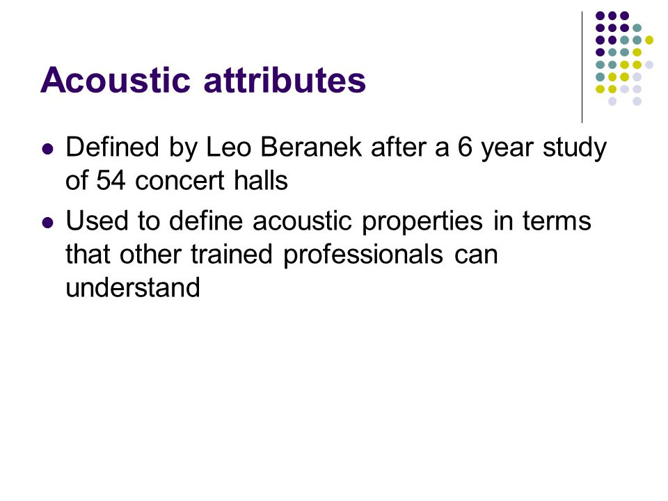 Acoustic attributes Defined by Leo Beranek after a 6 year study of 54 concert halls.