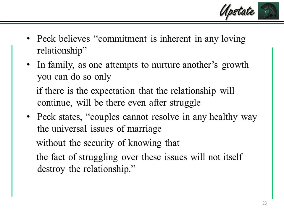 Upstate Peck believes commitment is inherent in any loving relationship In family, as one attempts to nurture another's growth you can do so only.