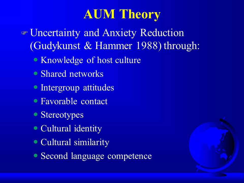 AUM Theory Uncertainty and Anxiety Reduction (Gudykunst & Hammer 1988) through: Knowledge of host culture.