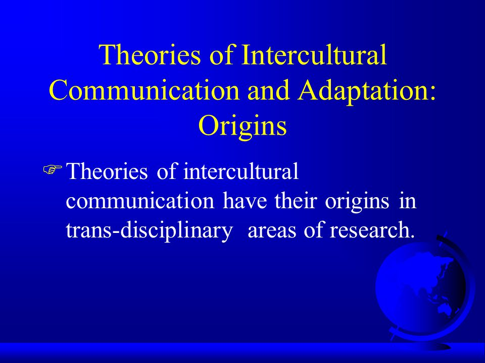 Theories of Intercultural Communication and Adaptation: Origins