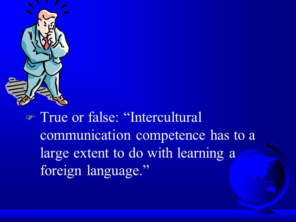 True or false: Intercultural communication competence has to a large extent to do with learning a foreign language.