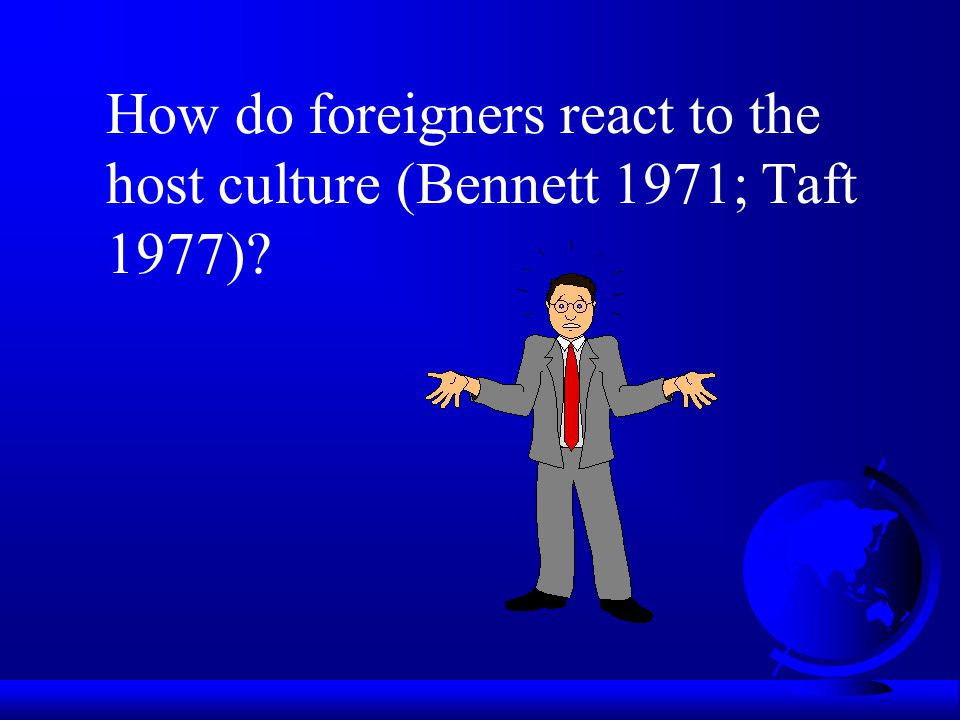 How do foreigners react to the host culture (Bennett 1971; Taft 1977)