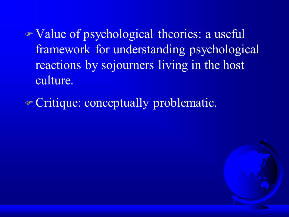 Value of psychological theories: a useful framework for understanding psychological reactions by sojourners living in the host culture.