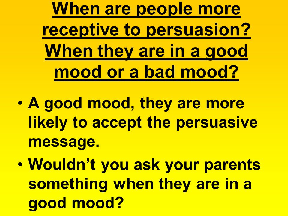 When are people more receptive to persuasion