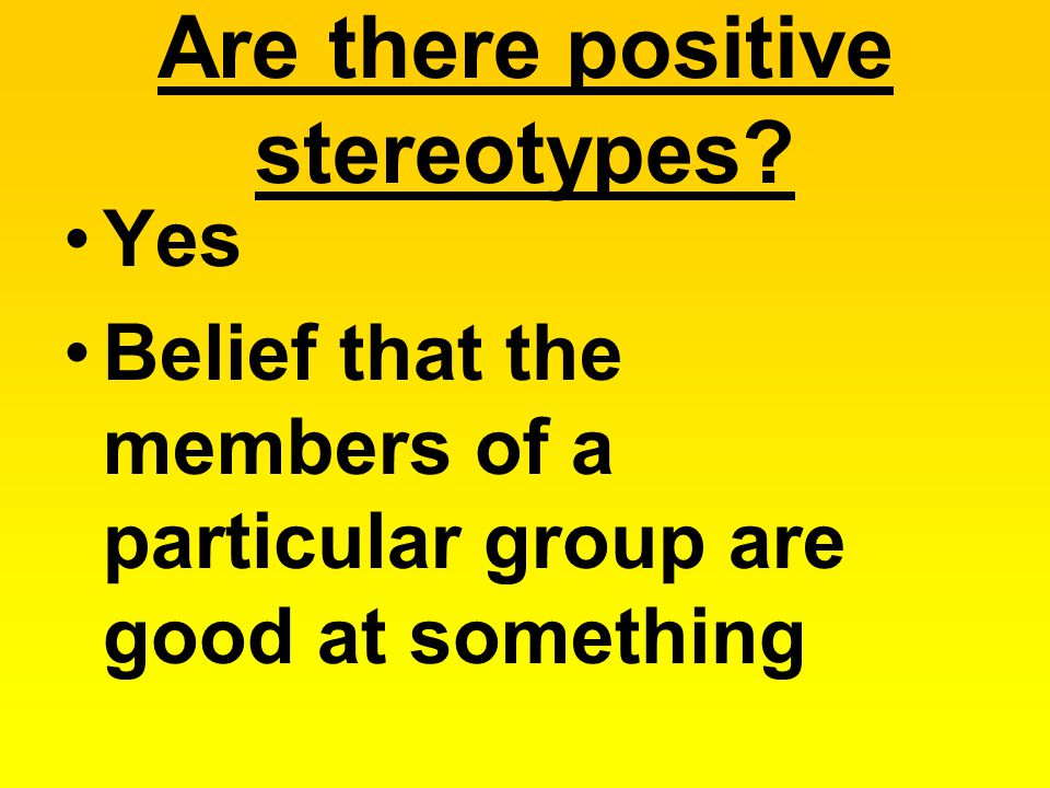 Are there positive stereotypes