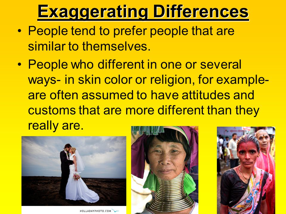 Exaggerating Differences