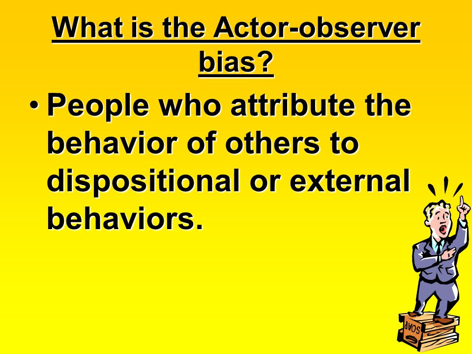 What is the Actor-observer bias